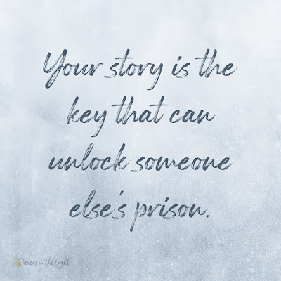 Your story is the key that can unlock someone else's prison.