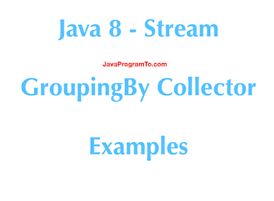 Java 8 - Stream GroupingBy Collector Examples
