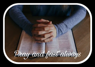 Pray and fast frequently