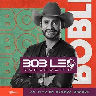 Bob Léo Mercadoria - Promocional de Março - 2020