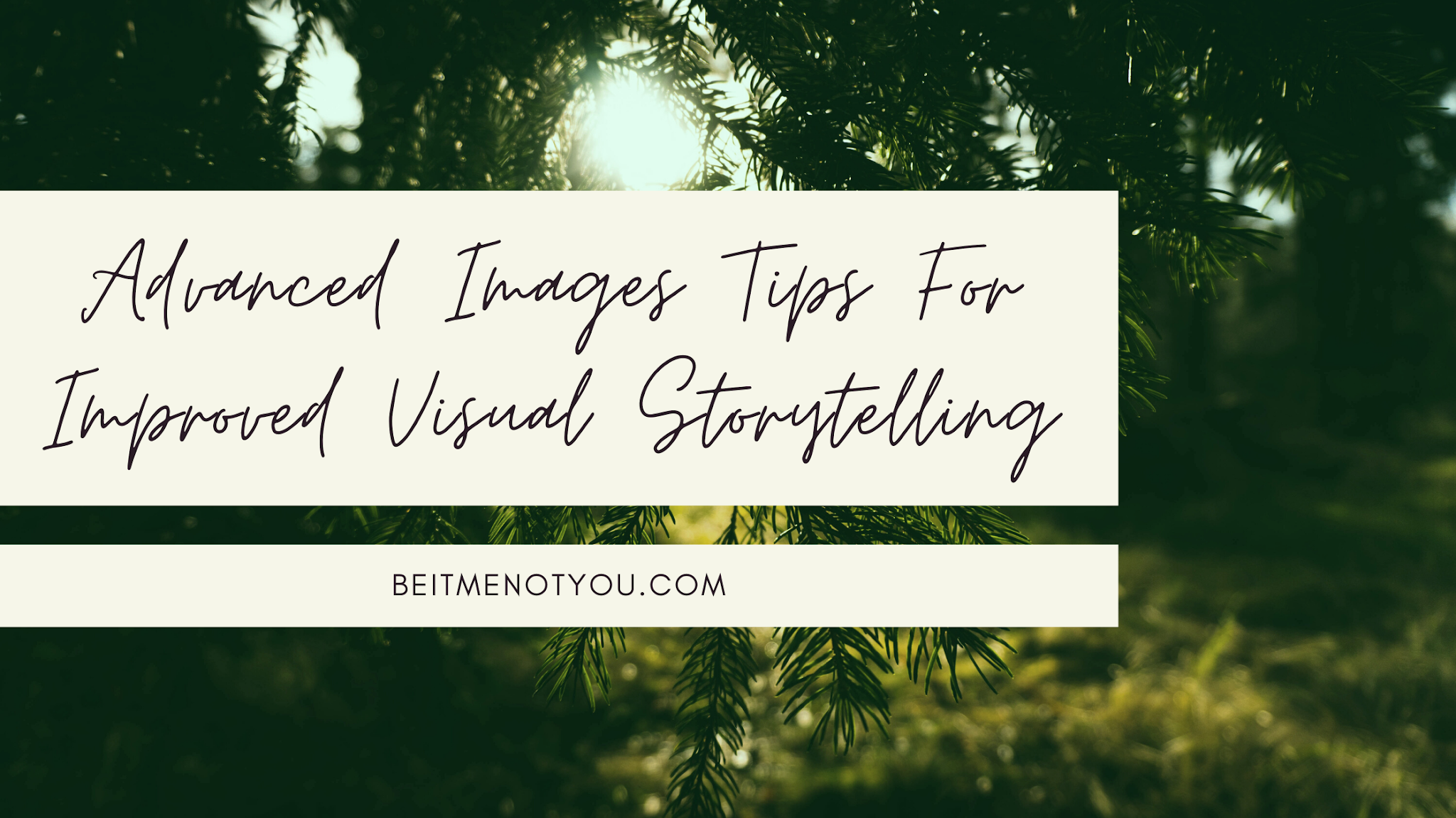 Advanced Images Tips For Improved Visual Storytelling