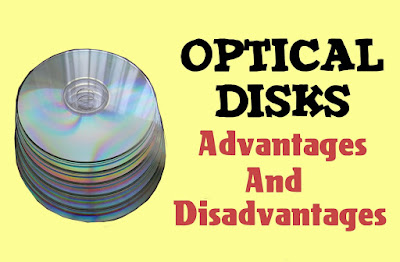 5 Advantages and Disadvantages of Optical Disk | Drawbacks & Benefits of Optical Disk