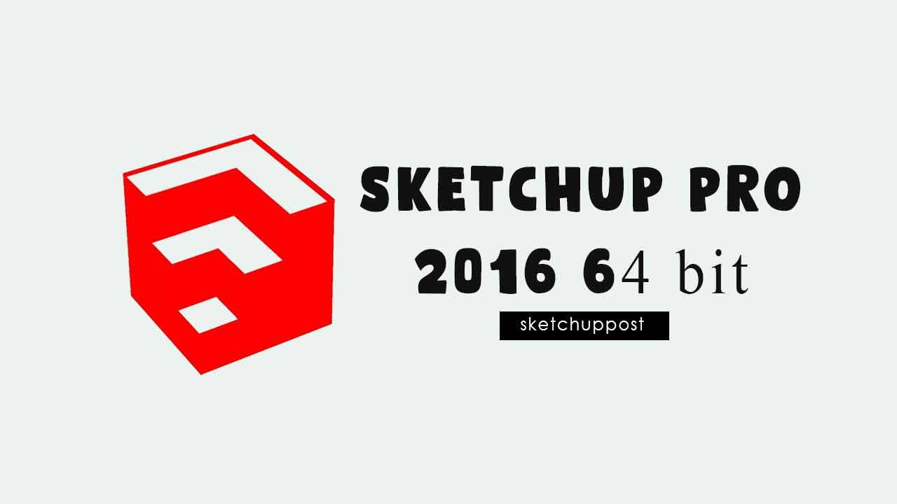 Download Sketchup Pro 2016 64 bit Full Version