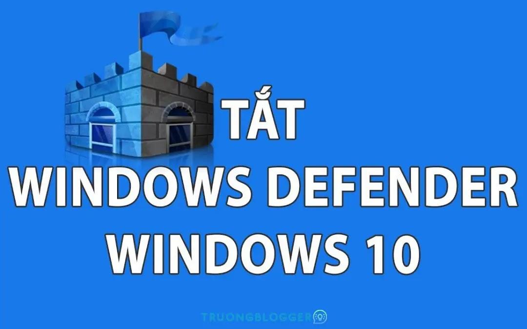 Tắt Windows Defender (Windows Security) trên Windows 10