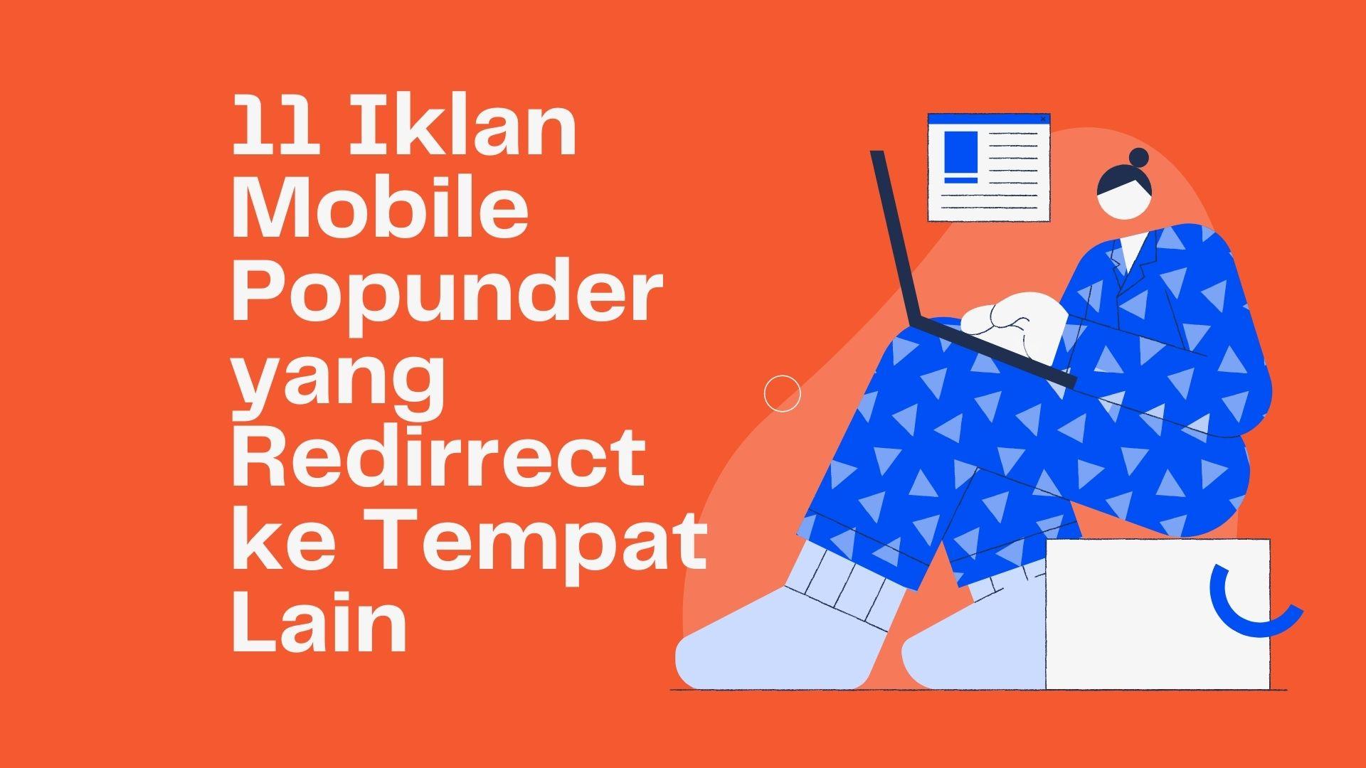 11 Iklan Mobile Popunder yang Redirrect ke Tempat Lain
