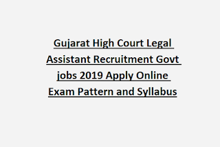 Gujarat High Court Legal Assistant Recruitment Govt jobs 2019 Apply Online Exam Pattern and Syllabus