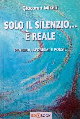 """Giacomo Miceli - il libro """" Solo il silenzio è reale"""""""