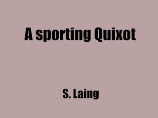A sporting Quixote,