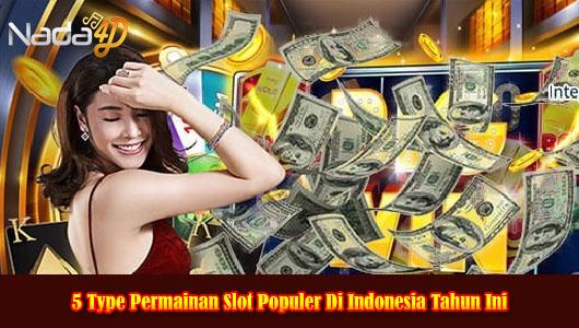 5 Type Permainan Slot Populer Di Indonesia Tahun Ini