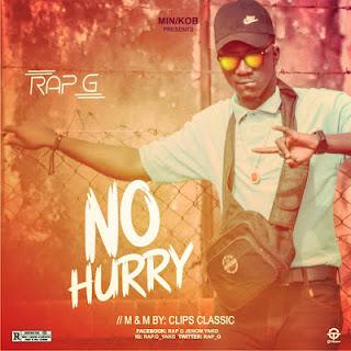 [MUSIC] Rap G - No Hurry