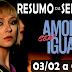 Novela Amor Sem Igual - Resumo da Semana - 03/02 a 07/02
