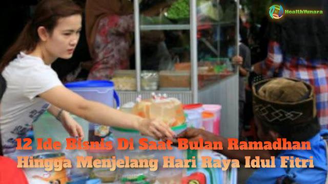 12 Ide Bisnis Di Saat Bulan Ramadhan Hingga Menjelang Hari Raya Idul Fitri