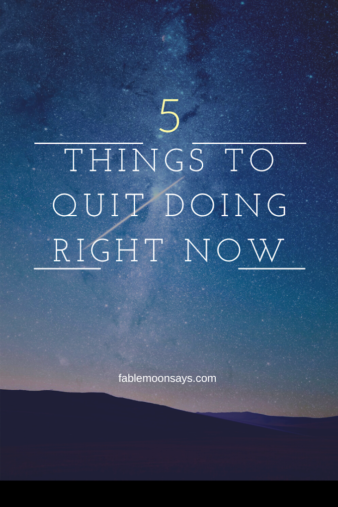 5 Things to Quit Doing Right Now