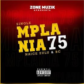 Naice Zulu & BC - MPLANIA 75 (Rap)