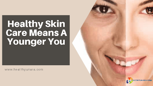 Healthy Skin Care Means A Younger You
