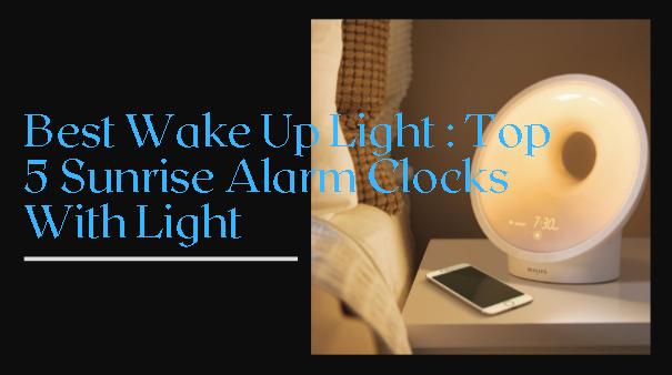 Best Wake Up Light  Top 5 Sunrise Alarm Clocks With Light