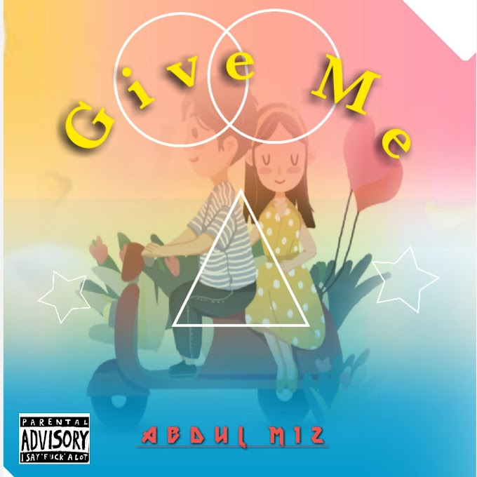 MUSIC : Abdul M12 - GIVE ME