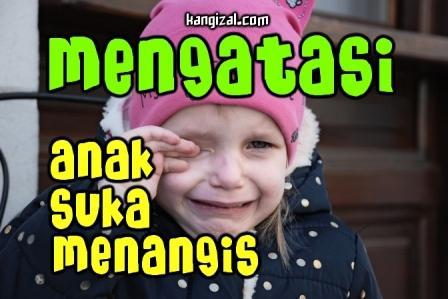 Cara Mengatasi Anak Yang Suka Menangis - kangizal.com faizalhusaeni.com