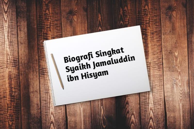 Biografi Ringkas Al-imam Jamâluddîn Ibnu Hisyâm, Pakar Nahwu dari Kairo