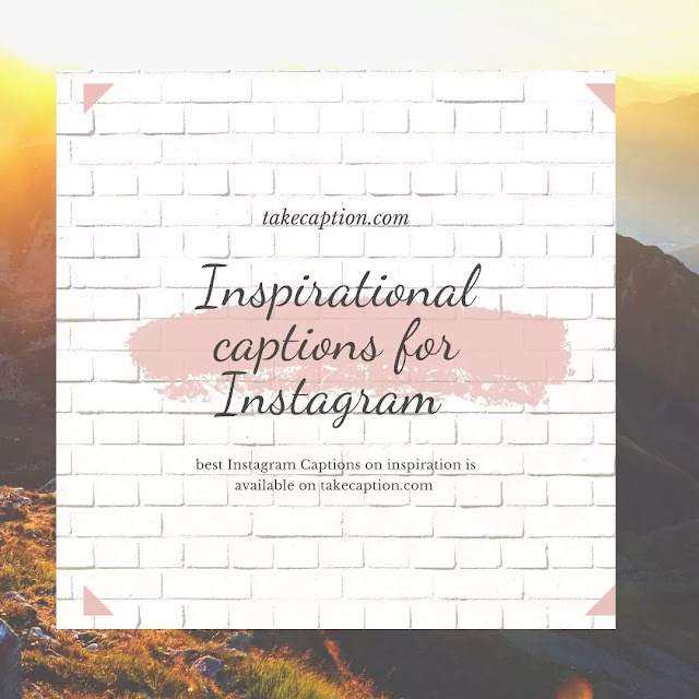 165+ [Best] Inspirational caption for insta
