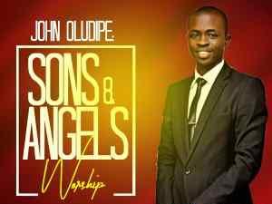 DOWNLOAD MP3: John Oludipe – Sons & Angels Worship