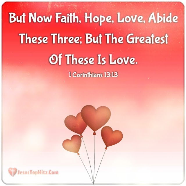 But Now Faith, Hope, Love... Bible Verse Love...