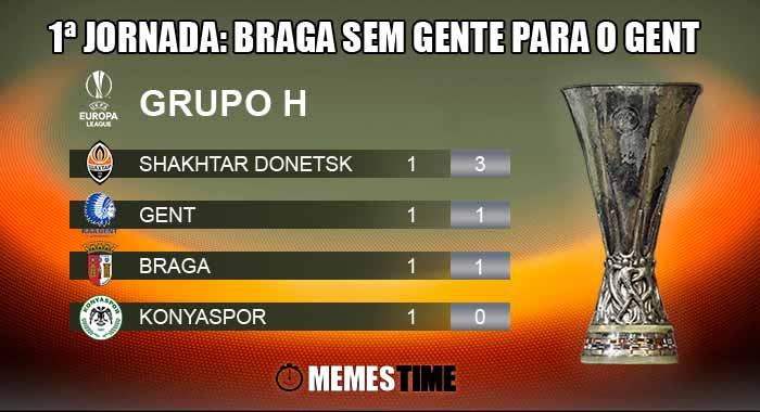 Memes Time - Classificação após a 1ª Jornada do Grupo H da Liga Europa: Braga 1 – Gent 1 e Kanyaspor 0 – Shakhtar Donetsk 1 – 1ªJornada: Braga sem gente para o Gent