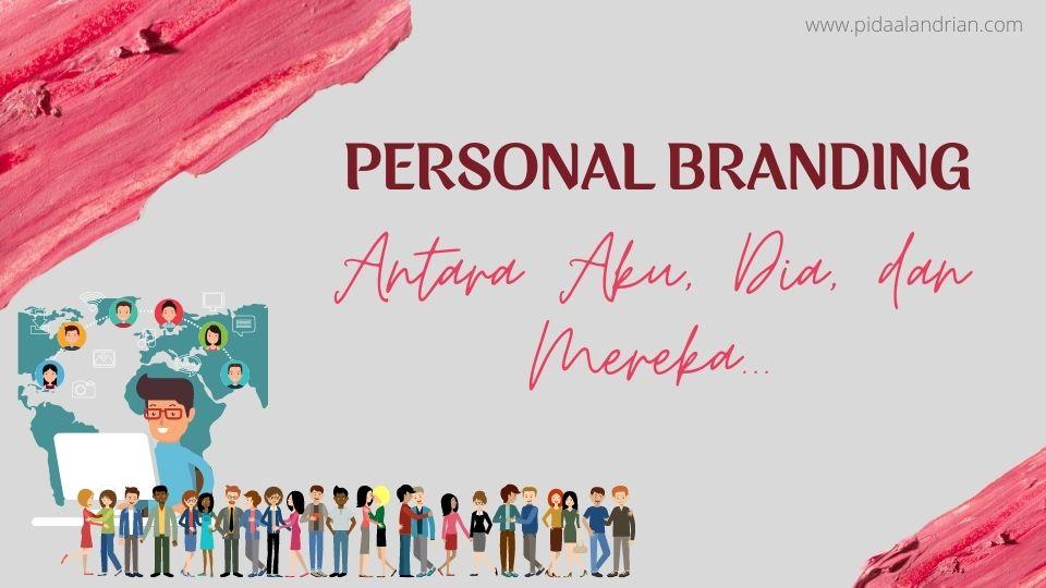 Personal branding aku, dia dan mereka