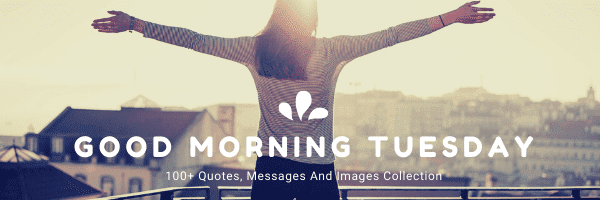 100+ good morning Tuesday Quotes, Images and greetings Collection