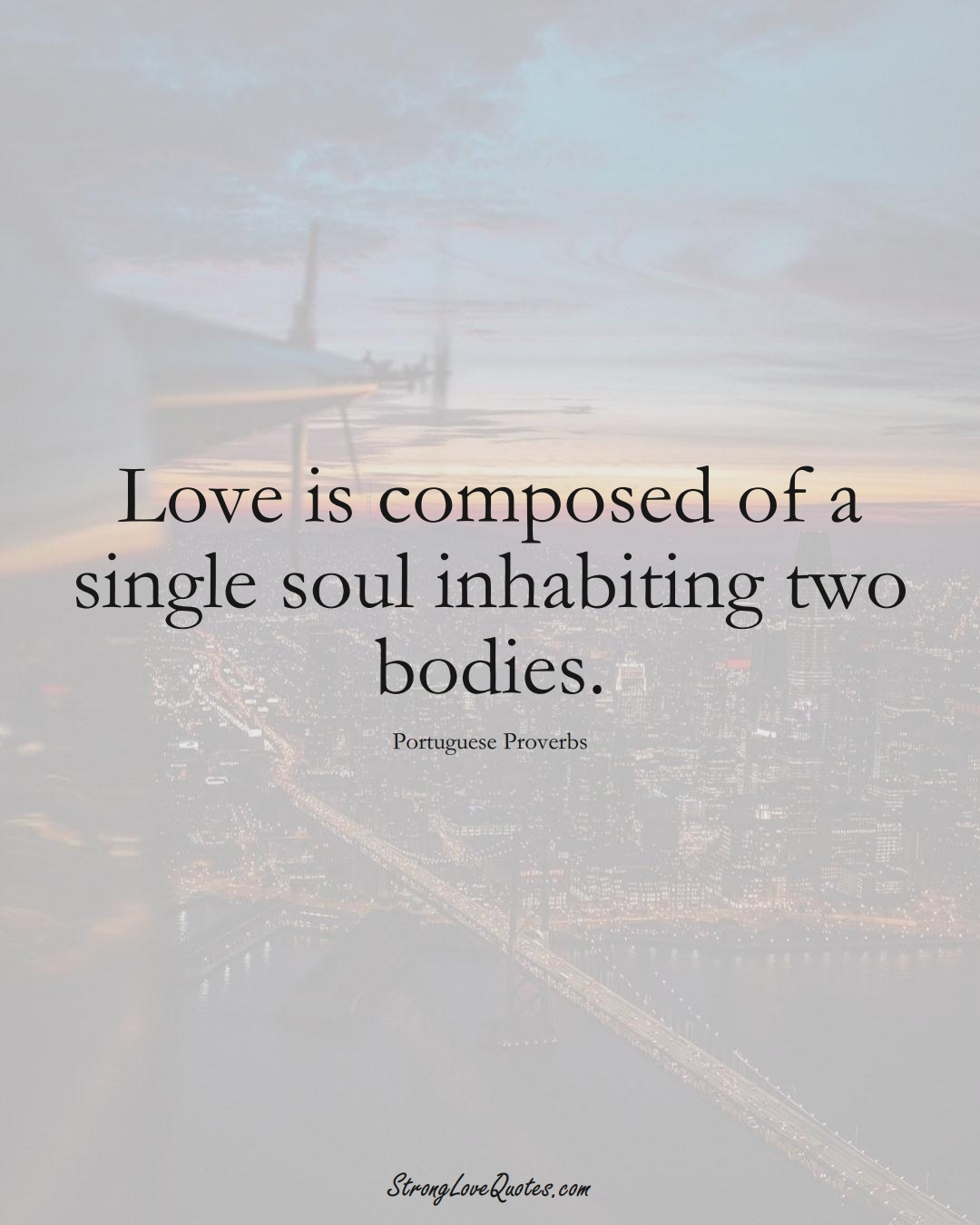 Love is composed of a single soul inhabiting two bodies. (Portuguese Sayings);  #EuropeanSayings