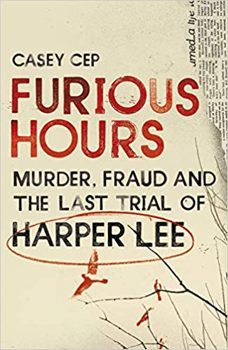 Furious Hours: Murder, Fraud and the Last Trial of Harper Lee