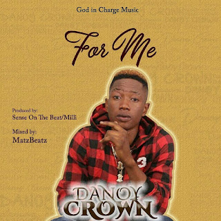 DOWNLOAD MP3: Danoy Crown - For Me