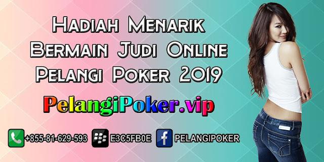 Hadiah-Menarik-Bermain-Judi-Online-Pelangi-Poker-2019