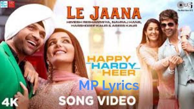 Le Jaana Lyrics (Happy Hardy And Heer) Himesh Reshammiya