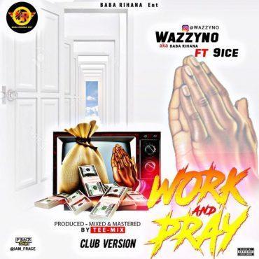 Wazzyno ft 9ice _ work & pray ( club version )