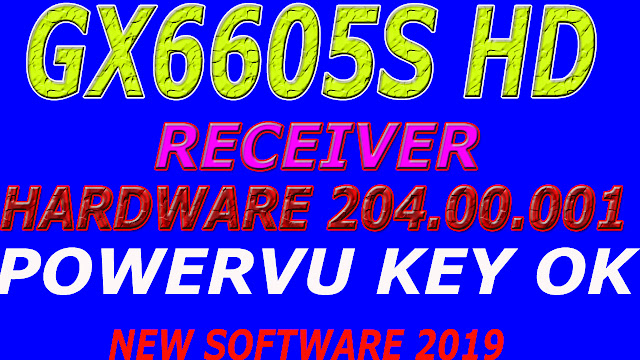 GX6605S HD RECEIVER NEW SOFTWARE UPDATE AUTO ROLL POWERVU KEY 2019