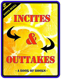 Incites and Outtakes
