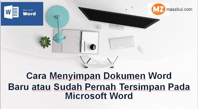 Cara Menyimpan Dokumen Word Baru atau Sudah Pernah Tersimpan Pada Microsoft Word