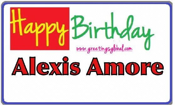 Happy Birthday to ALEXIS AMORE