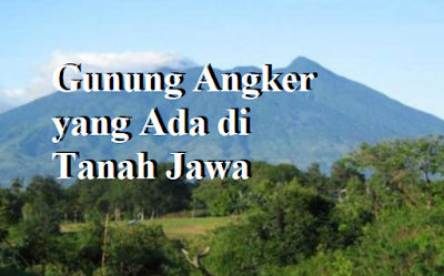 Gunung Angker yang Ada di Tanah Jawa