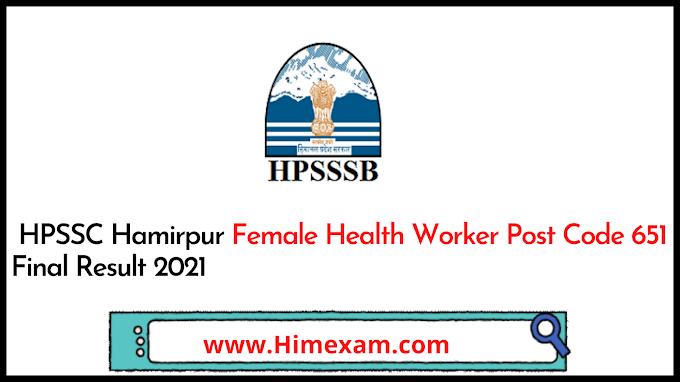HPSSC Hamirpur Female Health Worker Post Code 651 Final Result 2021