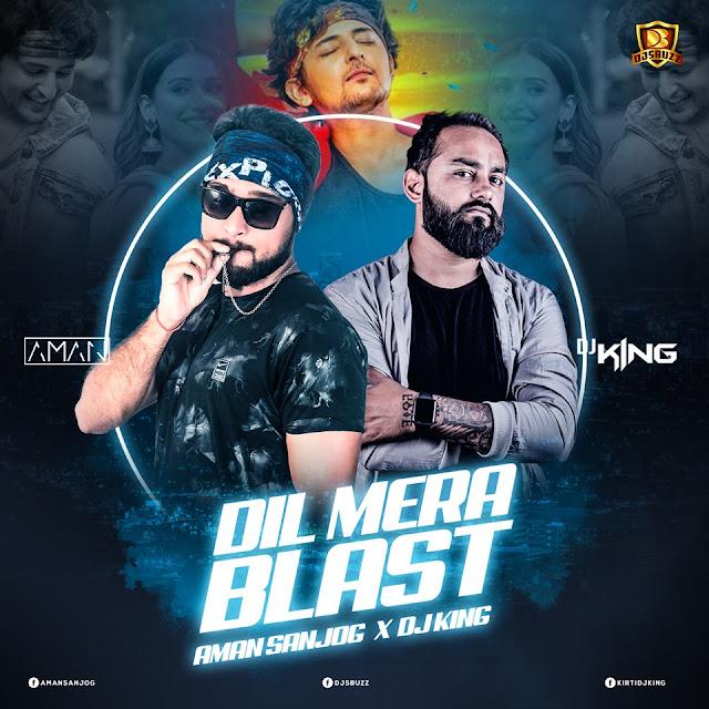Dil Mera Blast (Remix) – AMAN SANJOG X DJ KING