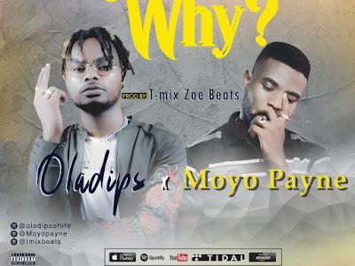 DOWNLOAD MP3: T-mix Zoe Beats x Oladips x Moyo Payne - Why (Prod. T-mix Zoe Beats)