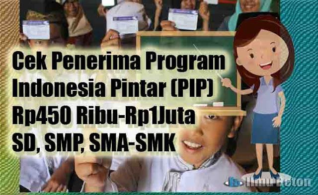 Cek Penerima Program Indonesia Pintar (PIP) Rp450 Ribu-Rp1Juta : SD, SMP, SMA-SMK