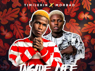 DOWNLOAD MP3: Timilehin ft. Mohbad - Inside Life