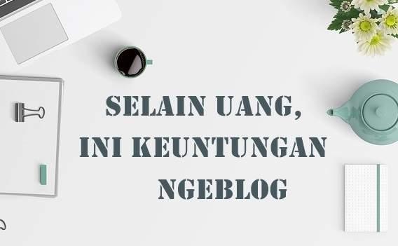Keuntungan Ngeblog Selain Uang