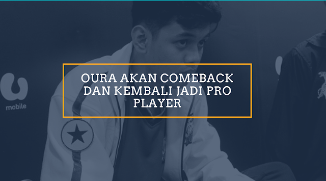 Oura Akan Kembali Menjadi Pro Player