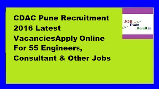 CDAC Pune Recruitment 2016 Latest VacanciesApply Online For 55 Engineers, Consultant & Other Jobs