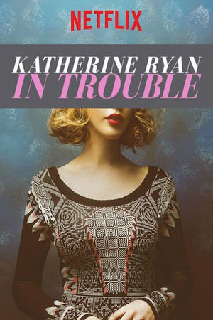 Poster Katherine Ryan: In Trouble 2017
