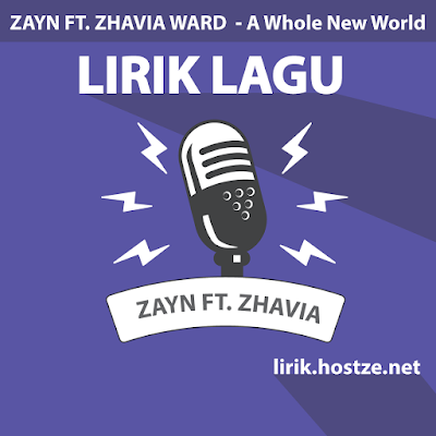 Lirik lagu A Whole New Wolrd - Zayn Ft. Zhavia Ward - Lirik Lagu Barat